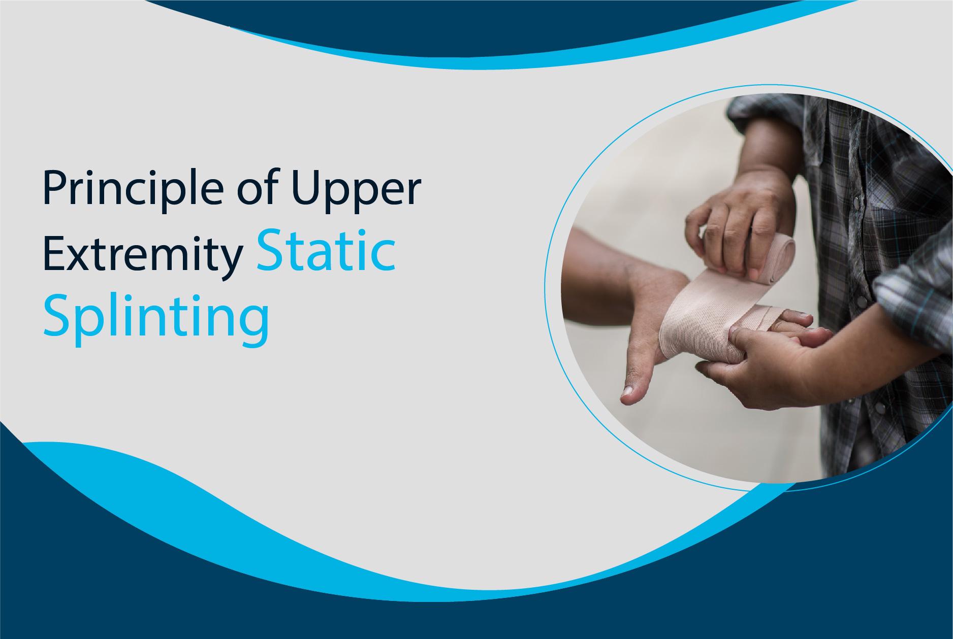 Principle of Upper Extremity Static Splinting